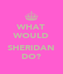 WHAT WOULD  SHERIDAN DO? - Personalised Poster A4 size