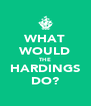 WHAT WOULD THE HARDINGS DO? - Personalised Poster A4 size