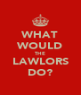 WHAT WOULD THE LAWLORS DO? - Personalised Poster A4 size