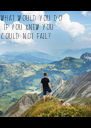 What would you do  if you knew you  could not fail? - Personalised Poster A4 size