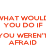 WHAT WOULD YOU DO IF  YOU WEREN'T AFRAID - Personalised Poster A4 size
