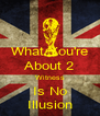 What You're About 2 Witness Is No Illusion - Personalised Poster A4 size