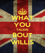 WHAT YOU TALKIN BOUT WILLIS - Personalised Poster A4 size