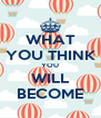 WHAT YOU THINK YOU WILL BECOME - Personalised Poster A4 size
