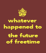 whatever happened to  the future of freetime - Personalised Poster A4 size