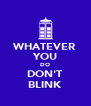 WHATEVER YOU DO DON'T BLINK - Personalised Poster A4 size