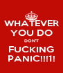 WHATEVER YOU DO DON'T FUCKING PANIC!!!1! - Personalised Poster A4 size