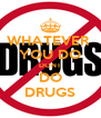 WHATEVER  YOU DO DONT DO DRUGS - Personalised Poster A4 size