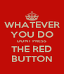 WHATEVER YOU DO DONT PRESS THE RED BUTTON - Personalised Poster A4 size
