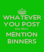 WHATEVER YOU POST DO NOT MENTION BINNERS - Personalised Poster A4 size