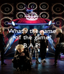 What's the name  of the game?  B.A.P!  - Personalised Poster A4 size