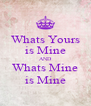 Whats Yours is Mine AND Whats Mine is Mine - Personalised Poster A4 size