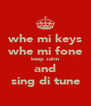 whe mi keys whe mi fone keep calm and sing di tune - Personalised Poster A4 size