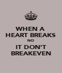 WHEN A HEART BREAKS NO IT DON'T BREAKEVEN - Personalised Poster A4 size