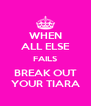 WHEN ALL ELSE FAILS BREAK OUT YOUR TIARA - Personalised Poster A4 size