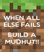 WHEN ALL ELSE FAILS  BUILD A MUDHUT!! - Personalised Poster A4 size