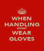 WHEN HANDLING SWARF WEAR GLOVES - Personalised Poster A4 size