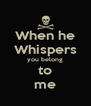 When he Whispers you belong to me - Personalised Poster A4 size