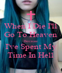 When I Die I'll Go To Heaven Because I've Spent My Time In Hell - Personalised Poster A4 size