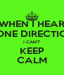 WHEN I HEAR ONE DIRECTIO I CAN'T KEEP CALM - Personalised Poster A4 size