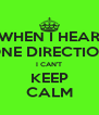 WHEN I HEAR ONE DIRECTION I CAN'T KEEP CALM - Personalised Poster A4 size