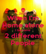 When I'm Home alone I become 2 different People - Personalised Poster A4 size