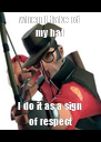 when I take of my hat I do it as a sign of respect - Personalised Poster A4 size