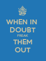 WHEN IN  DOUBT FREAK THEM OUT - Personalised Poster A4 size