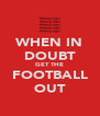 WHEN IN DOUBT GET THE FOOTBALL OUT - Personalised Poster A4 size