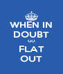 WHEN IN DOUBT GO FLAT OUT - Personalised Poster A4 size