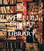 WHEN IN DOUBT GO TO THE  LIBRARY  - Personalised Poster A4 size
