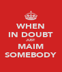 WHEN IN DOUBT JUST MAIM SOMEBODY - Personalised Poster A4 size
