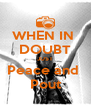 WHEN IN  DOUBT JUST Peace and  Pout - Personalised Poster A4 size