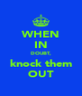 WHEN IN DOUBT, knock them OUT - Personalised Poster A4 size