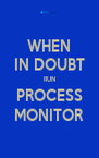 WHEN IN DOUBT RUN PROCESS MONITOR - Personalised Poster A4 size