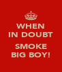 WHEN IN DOUBT  SMOKE BIG BOY! - Personalised Poster A4 size
