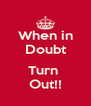 When in Doubt  Turn  Out!! - Personalised Poster A4 size