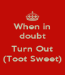 When in doubt  Turn Out (Toot Sweet) - Personalised Poster A4 size
