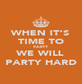 WHEN IT'S TIME TO PARTY WE WILL PARTY HARD - Personalised Poster A4 size