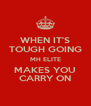 WHEN IT'S TOUGH GOING MH ELITE MAKES YOU CARRY ON - Personalised Poster A4 size