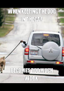WHEN KEEPING THE DOG IN THE CAR BECOMES TOO MUCH WORK - Personalised Poster A4 size