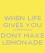 WHEN LIFE GIVES YOU LEMONADE DONT MAKE LEMONADE - Personalised Poster A4 size