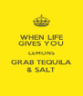 WHEN LIFE GIVES YOU LEMONS GRAB TEQUILA & SALT - Personalised Poster A4 size
