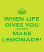 WHEN LIFE GIVES YOU LEMONS MAKE LEMONADE! - Personalised Poster A4 size