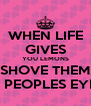 WHEN LIFE GIVES YOU LEMONS SHOVE THEM IN PEOPLES EYES - Personalised Poster A4 size