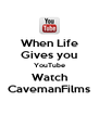 When Life Gives you YouTube Watch CavemanFilms - Personalised Poster A4 size