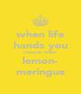 when life hands you lemons make lemon- meringue - Personalised Poster A4 size