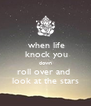 when life       knock you    down    roll over and      look at the stars   - Personalised Poster A4 size