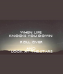 WHEN LIFE       KNOCKS YOU DOWN     ROLL OVER AND  LOOK AT THE STARS - Personalised Poster A4 size