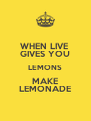 WHEN LIVE  GIVES YOU LEMONS MAKE LEMONADE - Personalised Poster A4 size